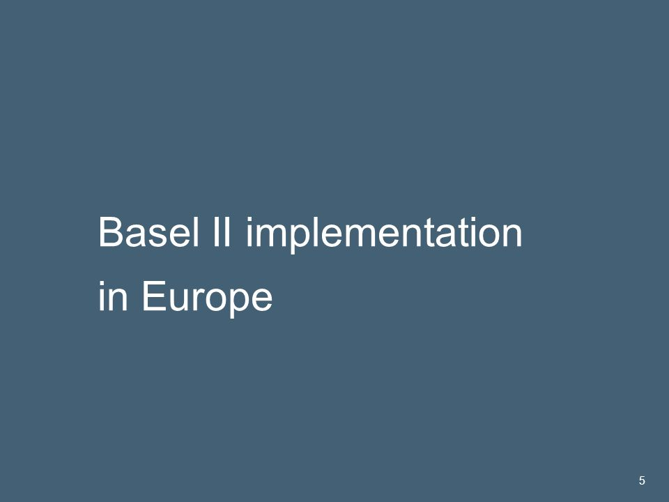 José María Roldán | 14 Nov 2005 5 Basel II implementation in Europe 5