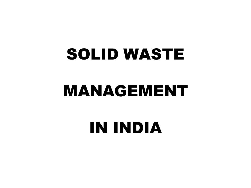 SOLID WASTE MANAGEMENT IN INDIA
