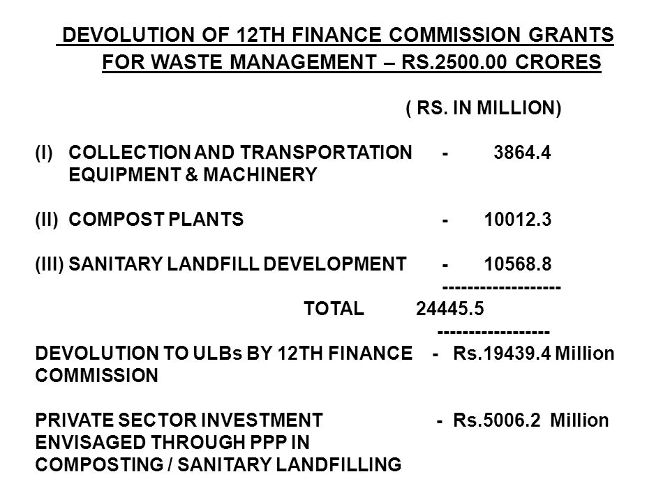 DEVOLUTION OF 12TH FINANCE COMMISSION GRANTS FOR WASTE MANAGEMENT – RS.2500.00 CRORES ( RS. IN MILLION) (I)COLLECTION AND TRANSPORTATION - 3864.4 EQUI