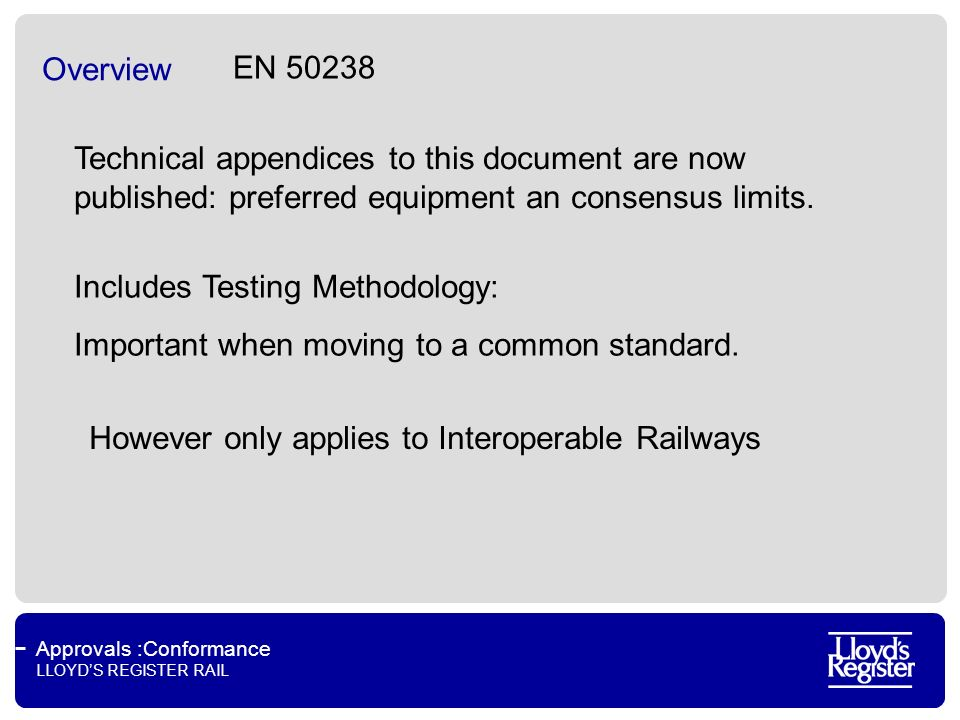 Approvals :Conformance LLOYDS REGISTER RAIL Overview Technical appendices to this document are now published: preferred equipment an consensus limits.