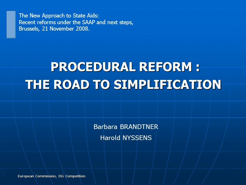European Commission, DG Competition PROCEDURAL REFORM : PROCEDURAL REFORM : THE ROAD TO SIMPLIFICATION The New Approach to State Aids: Recent reforms