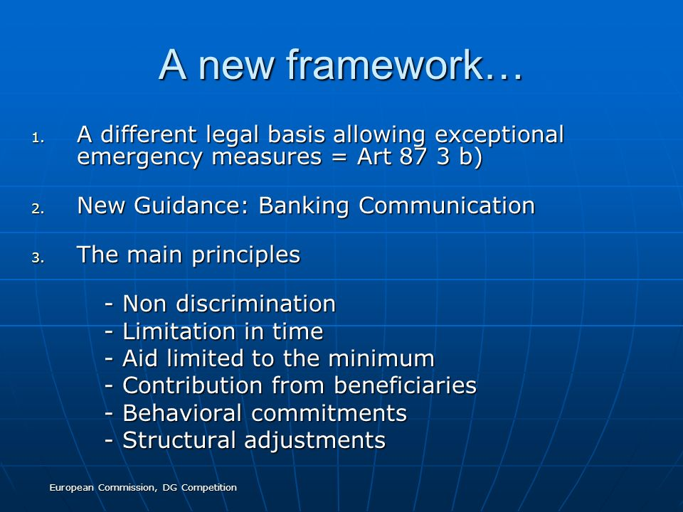 European Commission, DG Competition A new framework… 1. A different legal basis allowing exceptional emergency measures = Art 87 3 b) 2. New Guidance: