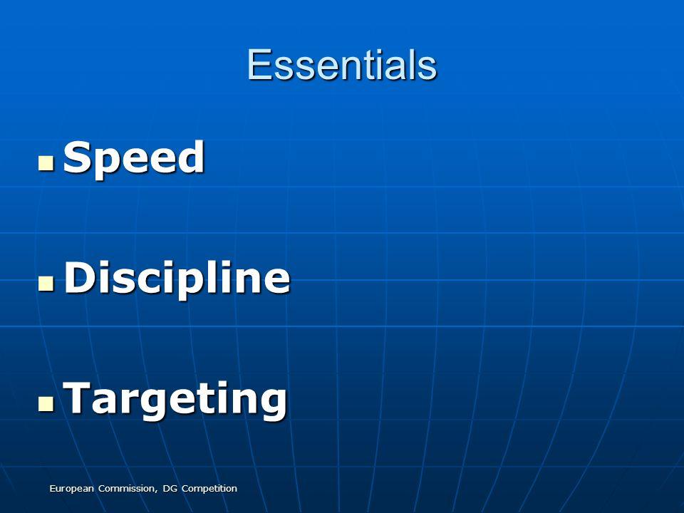 European Commission, DG Competition Essentials Speed Speed Discipline Discipline Targeting Targeting