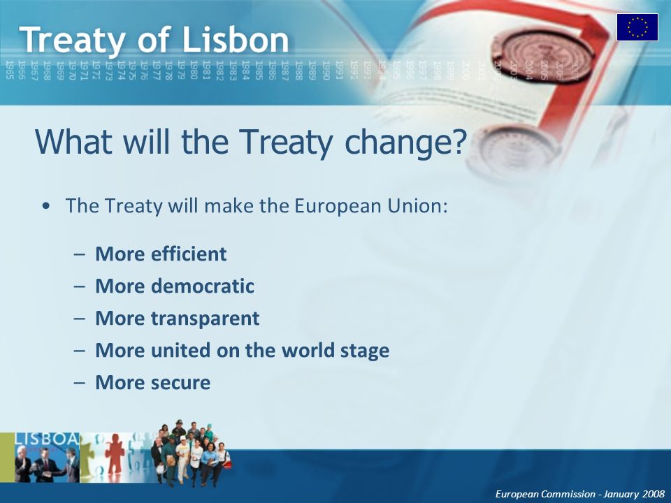 European Commission - January 2008 What will the Treaty change.