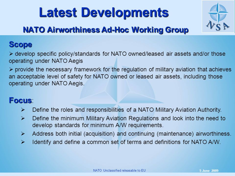 7 5 June 2009 NATO Unclassified releasable to EU Latest Developments NATO Airworthiness Ad-Hoc Working Group Scope develop specific policy/standards f
