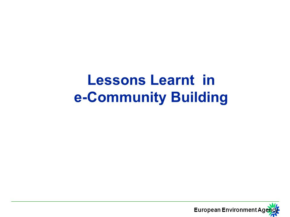 European Environment Agency Lessons Learnt in e-Community Building