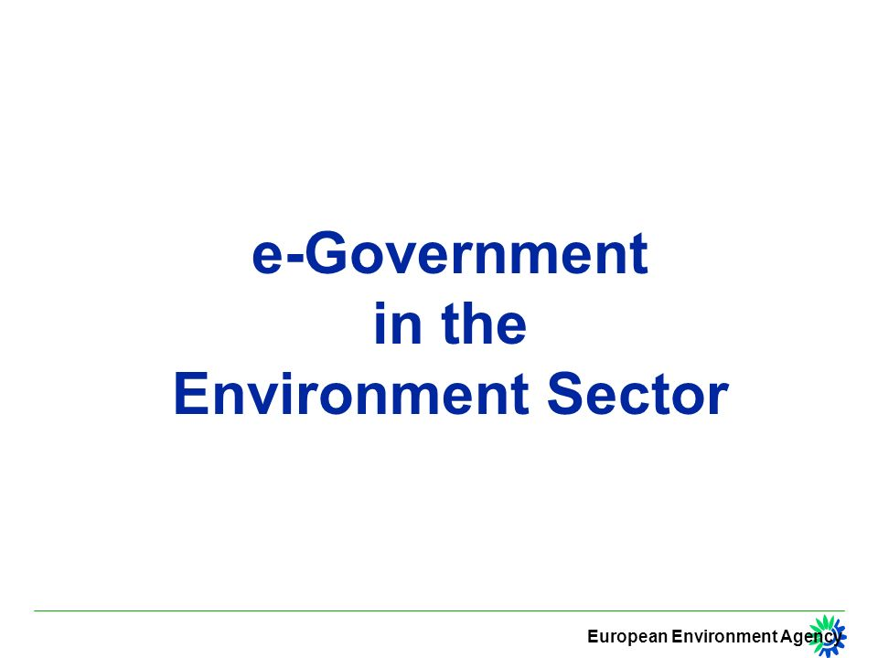 European Environment Agency Government Online Priorities Ensure easy access to at least four essential types of public data in Europe.