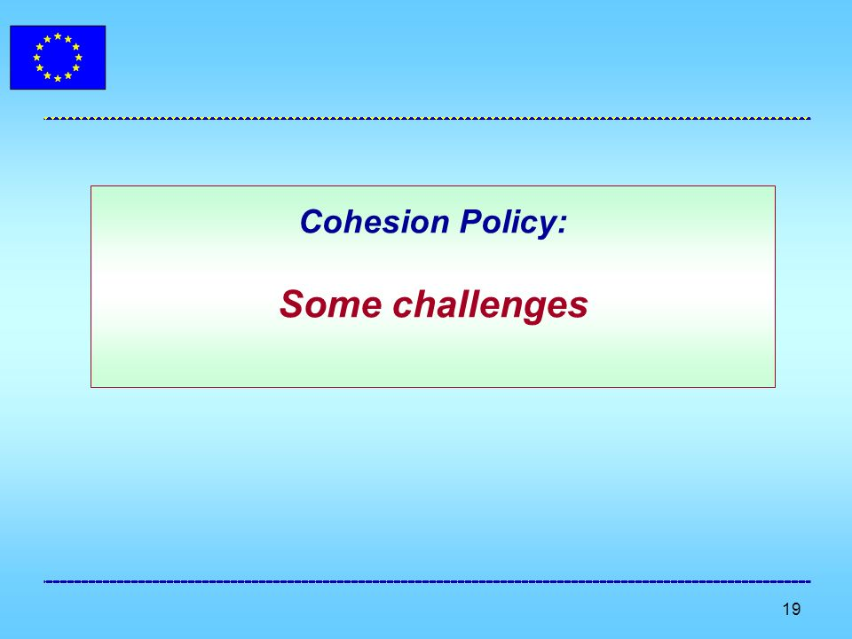 19 Cohesion Policy: Some challenges