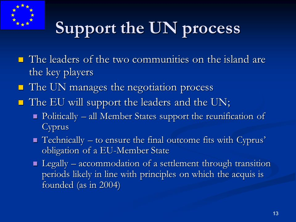 13 Support the UN process The leaders of the two communities on the island are the key players The leaders of the two communities on the island are th