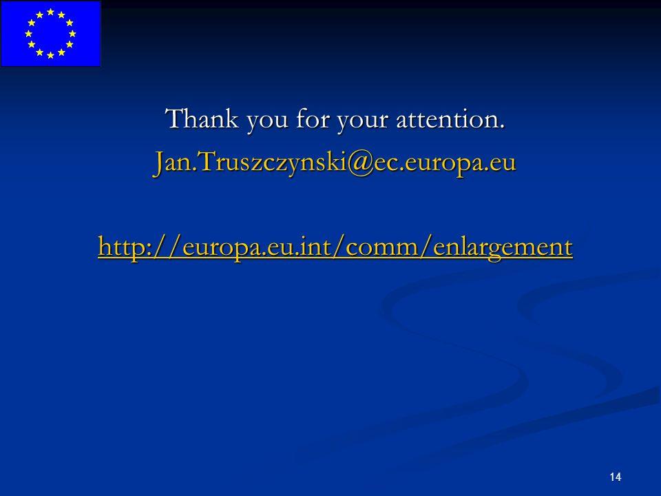 14 Thank you for your attention. Jan.Truszczynski@ec.europa.eu http://europa.eu.int/comm/enlargement