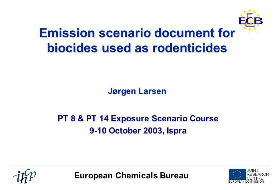 Conclusions PT 14 Rodenticides Emission Scenario Document has been prepared (Danish EPA, EUBEES 2) ESD covers use scenarios and environmental compartments of (presumed) highest concern ESD based on empirical data & default values ESD has not been validated in practice ESD can be used when no other data are available Applicants should, whenever possible, use specific data on use pattern and emission rate