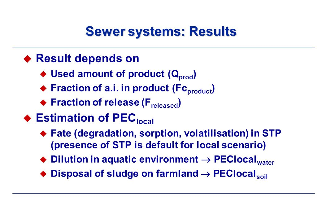 Sewer systems: Results Result depends on Used amount of product (Q prod ) Fraction of a.i.