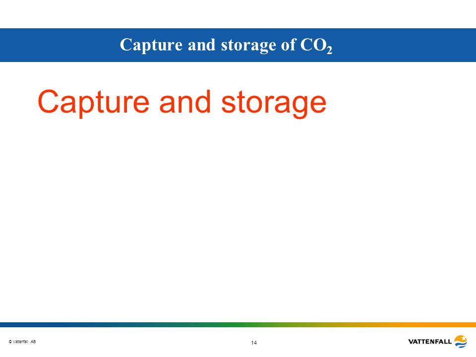 © Vattenfall AB 14 Capture and storage Capture and storage of CO 2