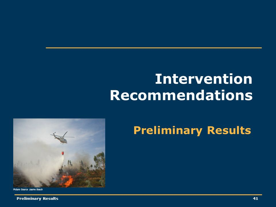 Preliminary Results41 Intervention Recommendations Preliminary Results Picture Source Jaume Bosch