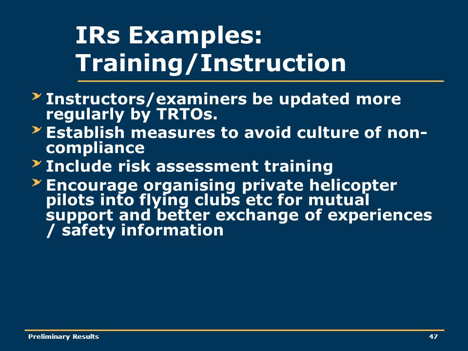 Preliminary Results47 IRs Examples: Training/Instruction Instructors/examiners be updated more regularly by TRTOs.