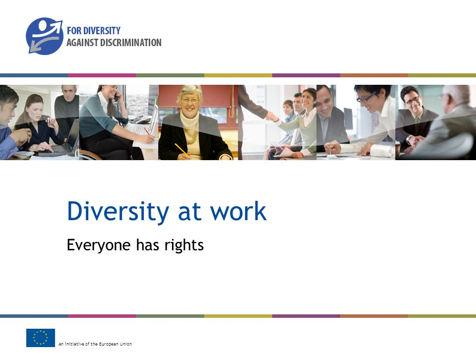 An initiative of the European Union Diversity at work Everyone has rights