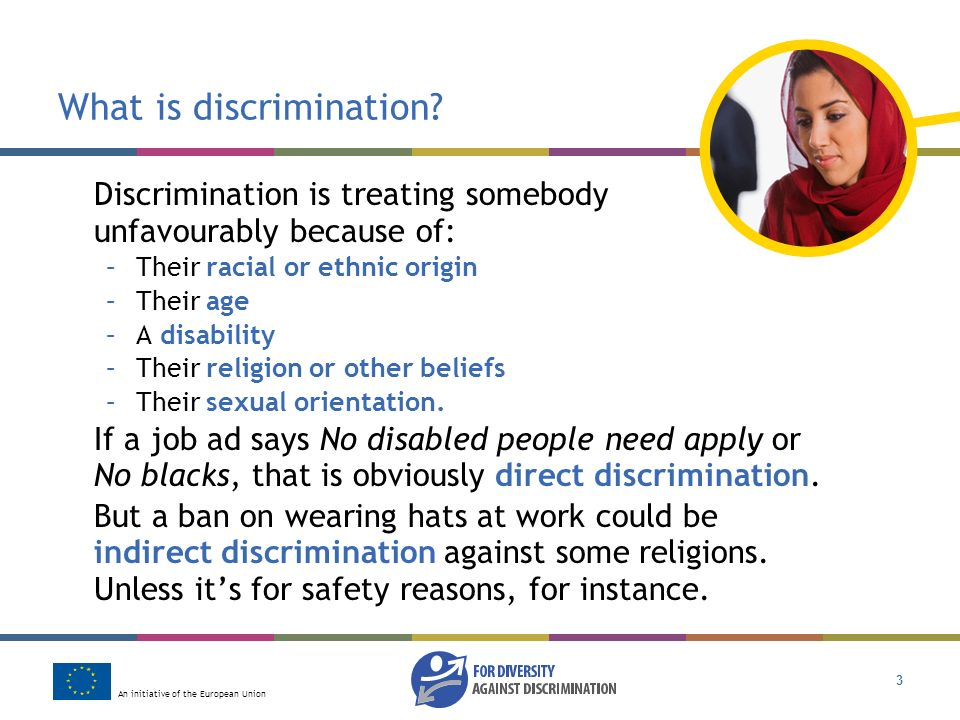 An initiative of the European Union 3 What is discrimination.