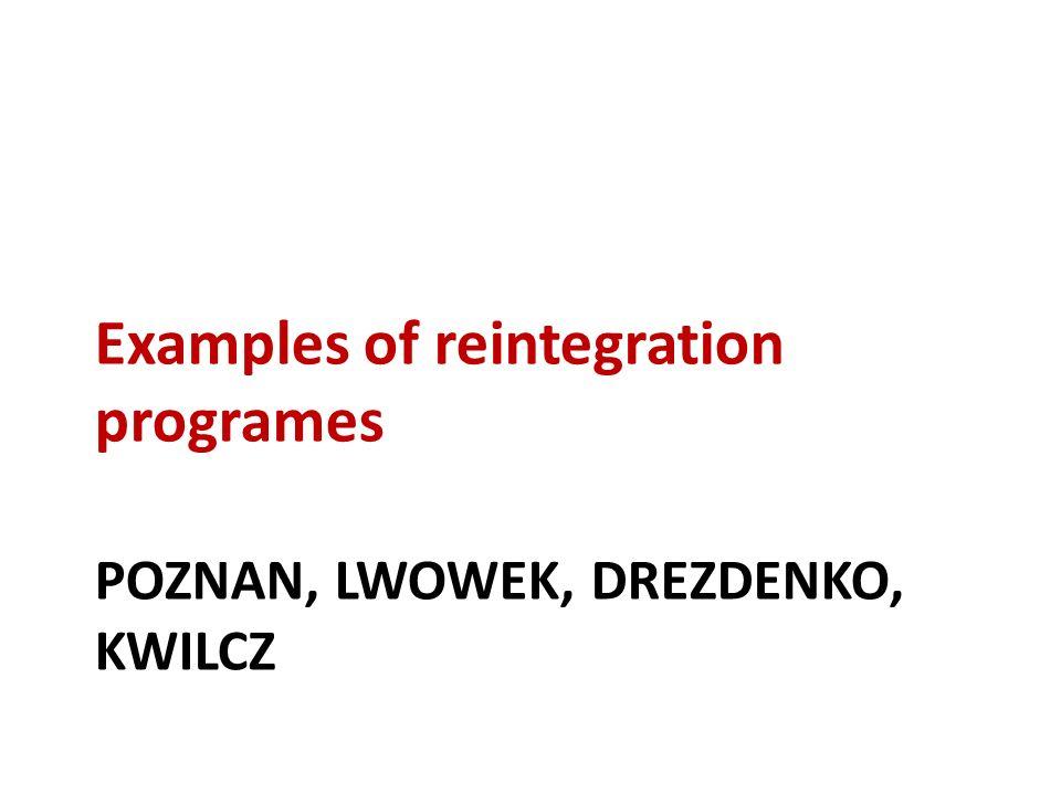 POZNAN, LWOWEK, DREZDENKO, KWILCZ Examples of reintegration programes
