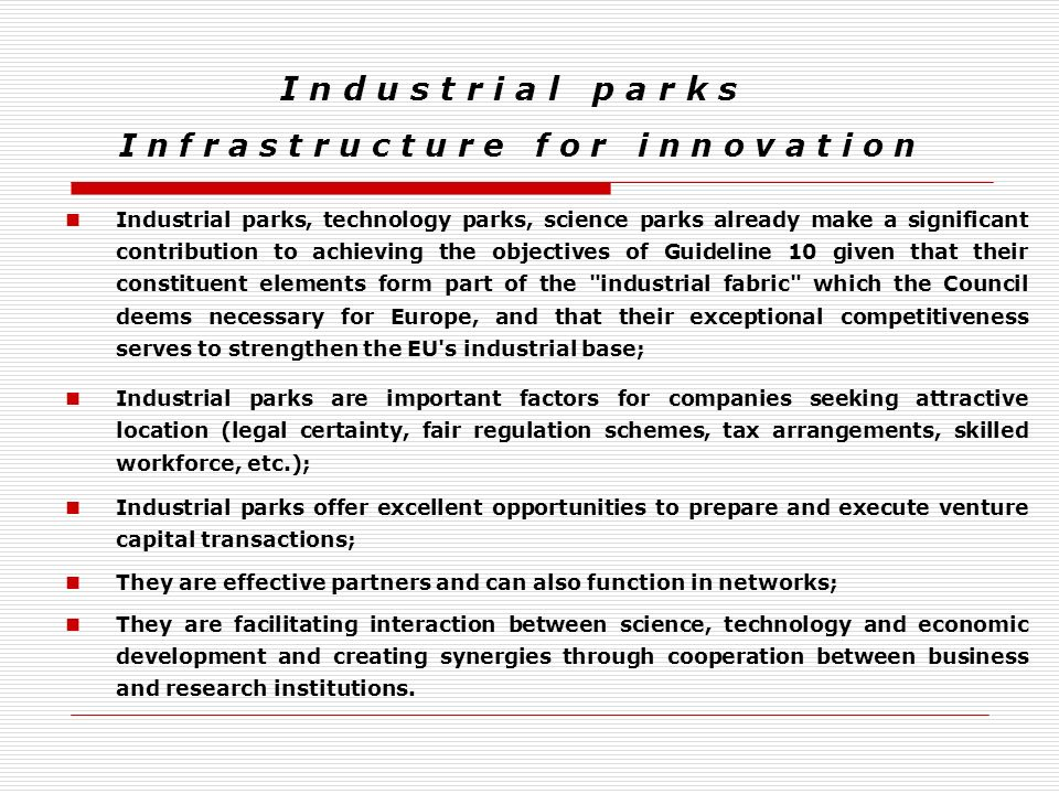 I n d u s t r i a l p a r k s I n f r a s t r u c t u r e f o r i n n o v a t i o n Industrial parks, technology parks, science parks already make a s