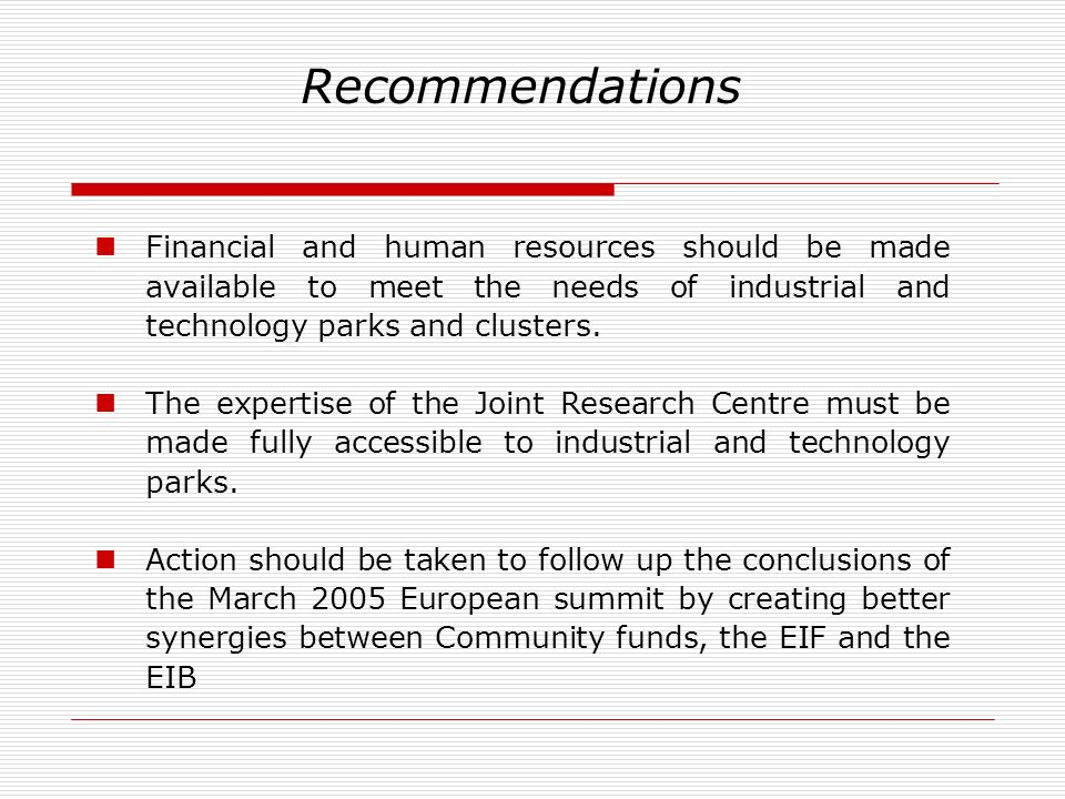 Recommendations Financial and human resources should be made available to meet the needs of industrial and technology parks and clusters. The expertis