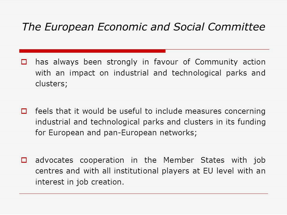 The European Economic and Social Committee has always been strongly in favour of Community action with an impact on industrial and technological parks