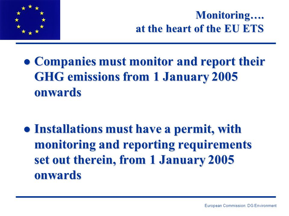 European Commission: DG Environment MRG Next Steps DG ENV Monitoring Web Page: l EU-MRG language version l FAQs on Monitoring & Reporting l Results of Stakeholder Consultation http://europa.eu.int/comm/environment/climat/emission/mrg_en.htm Contact: marco.loprieno@cec.eu.int