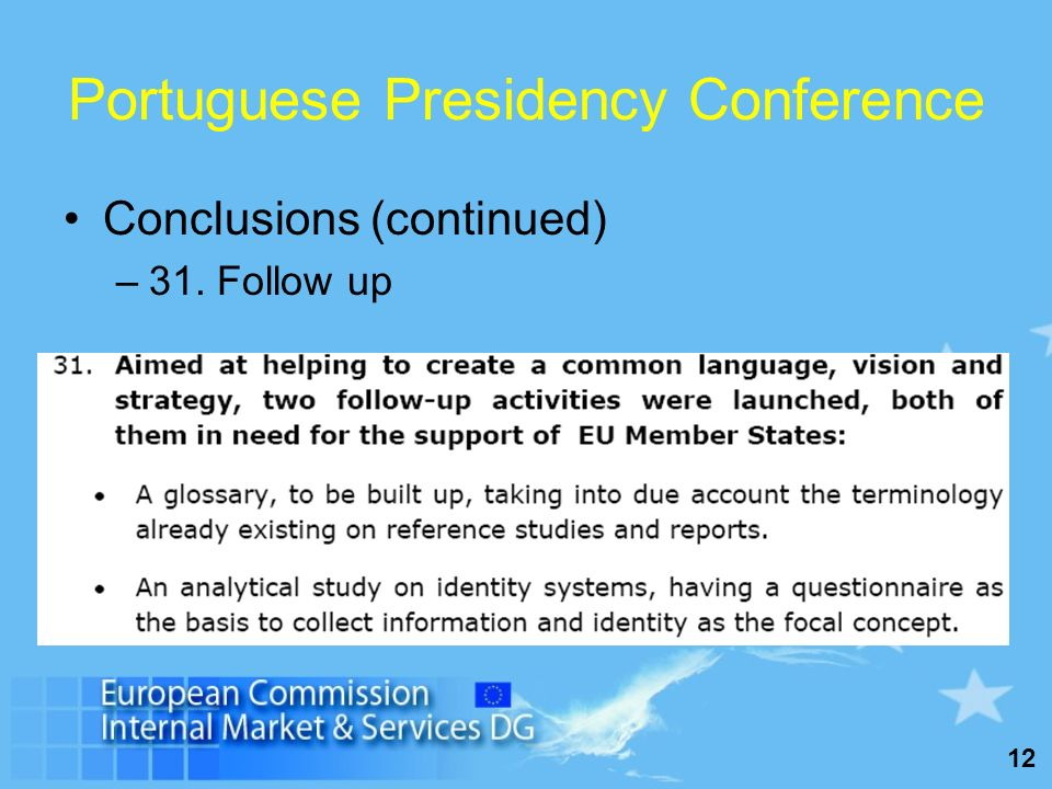 12 Portuguese Presidency Conference Conclusions (continued) –31. Follow up