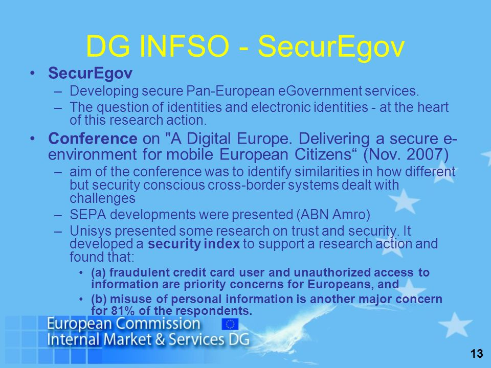 13 DG INFSO - SecurEgov SecurEgov –Developing secure Pan-European eGovernment services. –The question of identities and electronic identities - at the