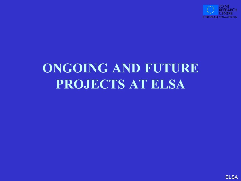 ELSA ONGOING AND FUTURE PROJECTS AT ELSA