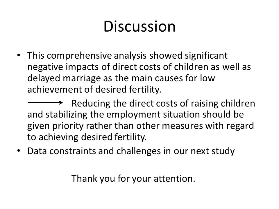 Discussion This comprehensive analysis showed significant negative impacts of direct costs of children as well as delayed marriage as the main causes for low achievement of desired fertility.
