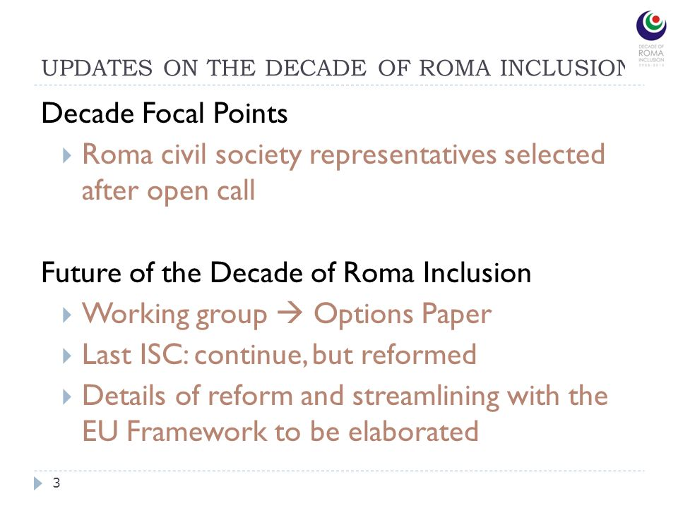 UPDATES ON THE DECADE OF ROMA INCLUSION 3 Decade Focal Points Roma civil society representatives selected after open call Future of the Decade of Roma
