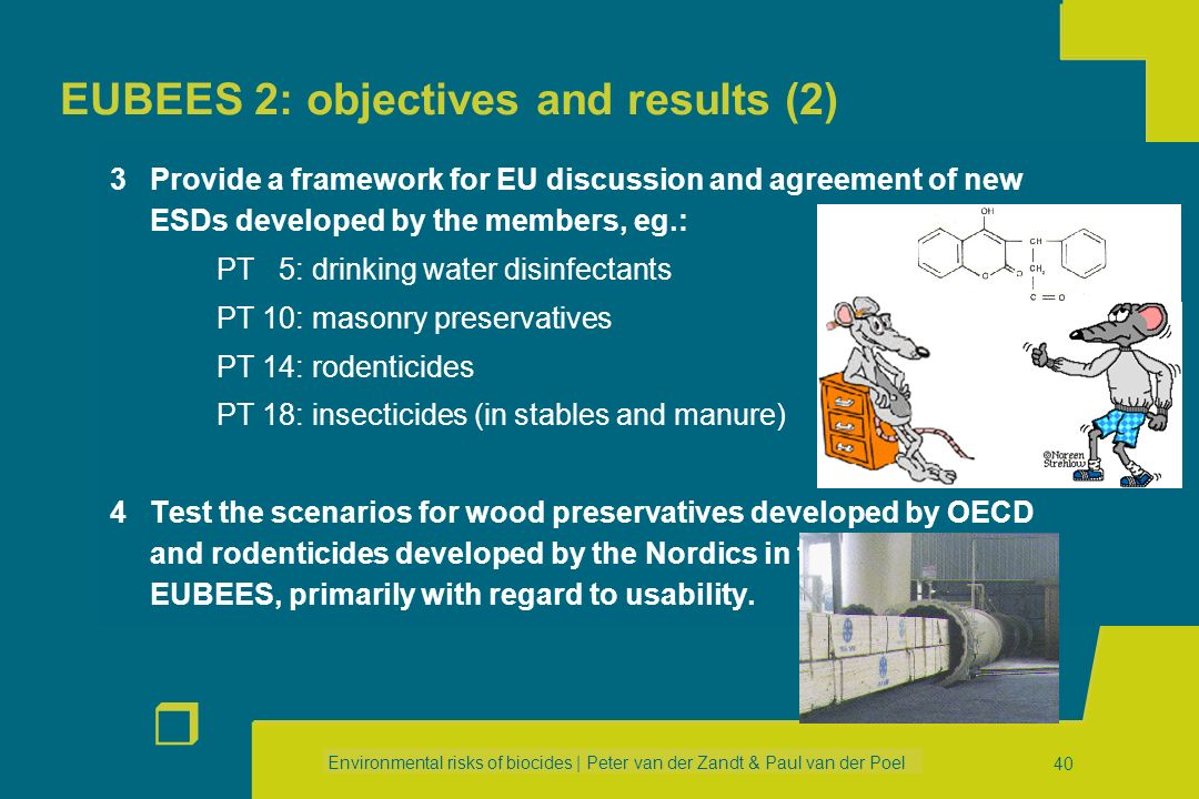 Environmental risks of biocides | Peter van der Zandt & Paul van der Poel r 39 EUBEES 2: objectives and results (1) 1Development of harmonised ESDs: P