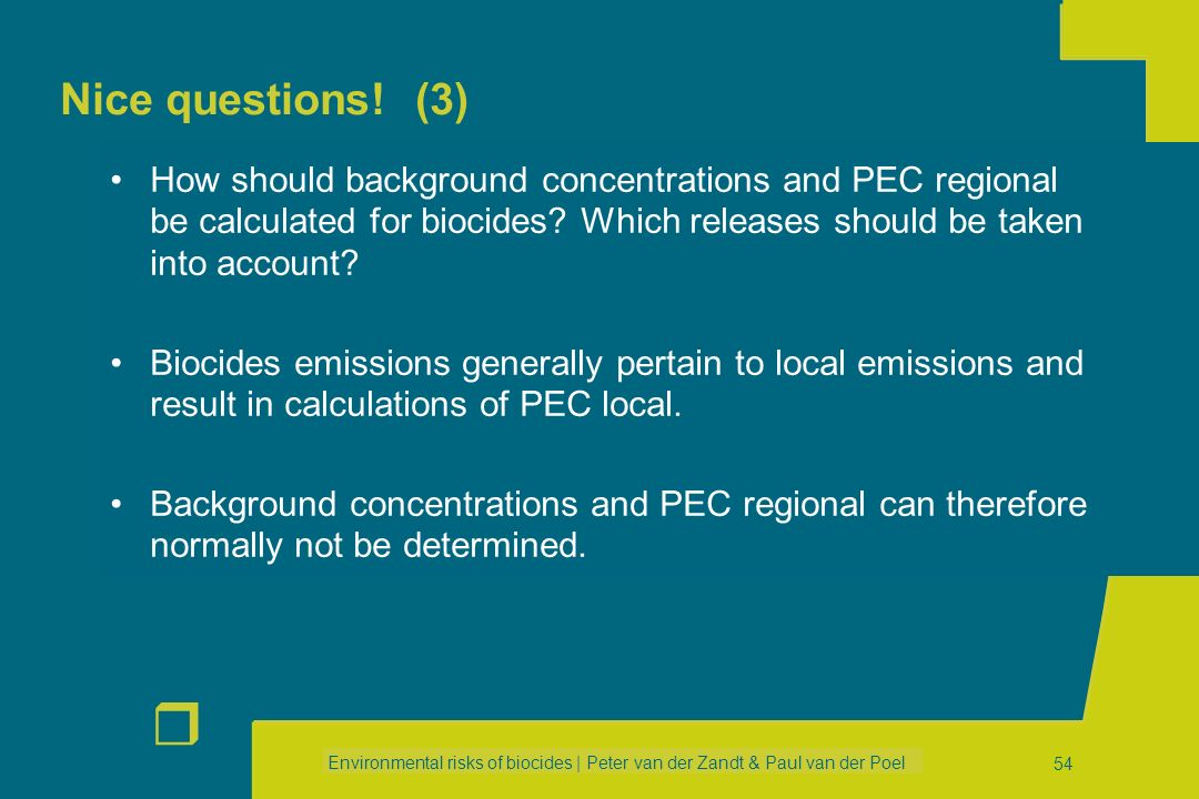 Environmental risks of biocides | Peter van der Zandt & Paul van der Poel r 53 Nice questions! (2) How to use the new (TGD) long-life article emission