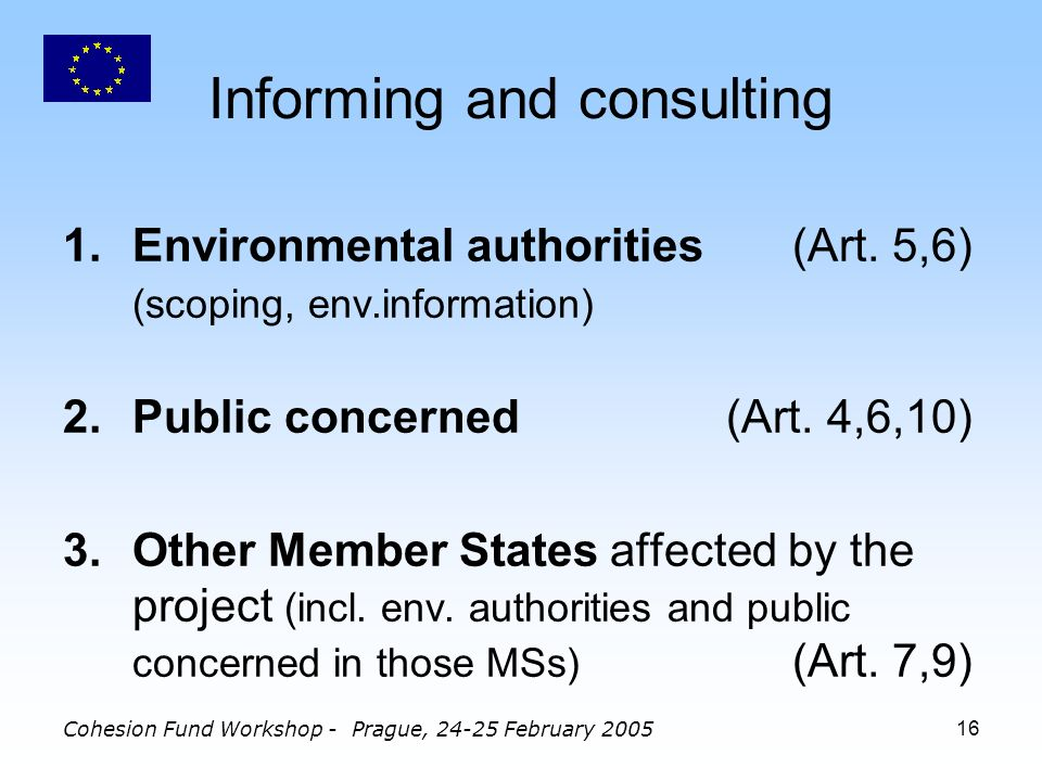 Cohesion Fund Workshop - Prague, 24-25 February 200516 Informing and consulting 1.Environmental authorities(Art.
