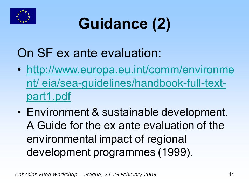 Cohesion Fund Workshop - Prague, February Guidance (2) On SF ex ante evaluation:   nt/ eia/sea-guidelines/handbook-full-text- part1.pdfhttp://  nt/ eia/sea-guidelines/handbook-full-text- part1.pdf Environment & sustainable development.