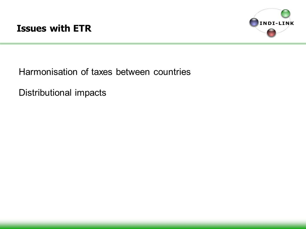 Issues with ETR Harmonisation of taxes between countries Distributional impacts