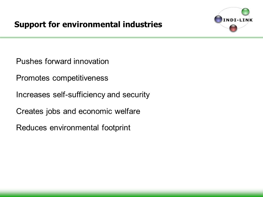Support for environmental industries Pushes forward innovation Promotes competitiveness Increases self-sufficiency and security Creates jobs and economic welfare Reduces environmental footprint