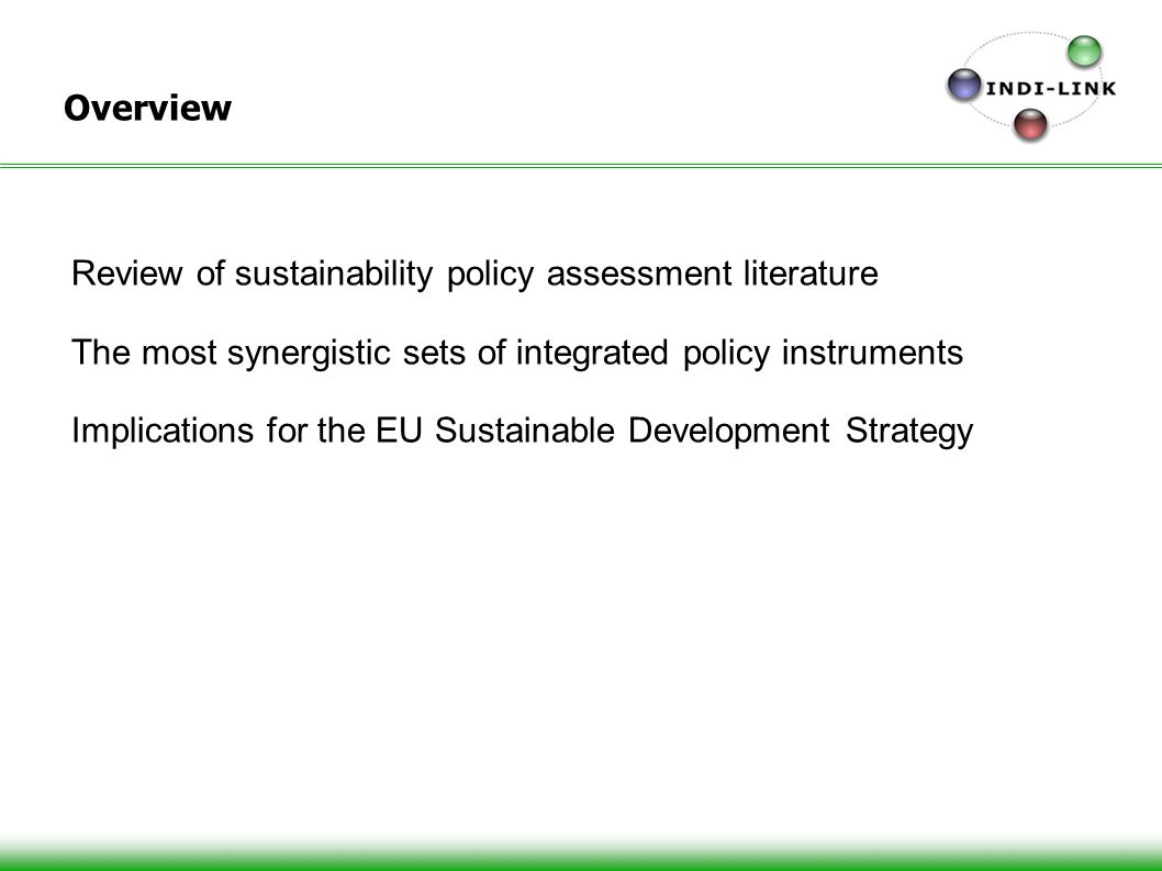 2 Overview Review of sustainability policy assessment literature The most synergistic sets of integrated policy instruments Implications for the EU Sustainable Development Strategy