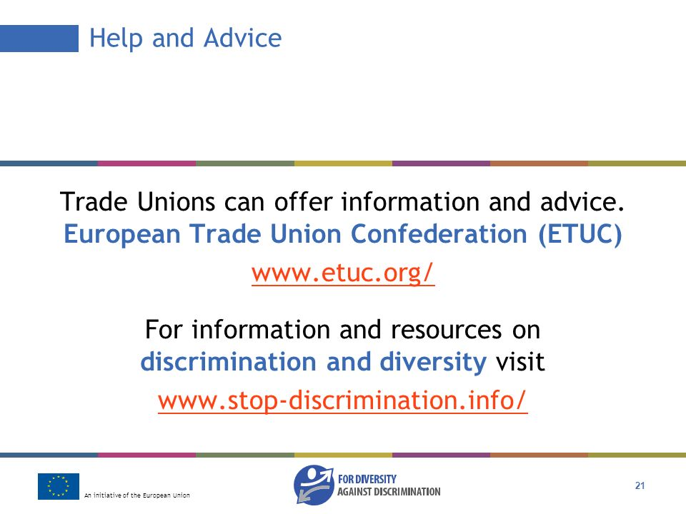 An initiative of the European Union 21 Trade Unions can offer information and advice.