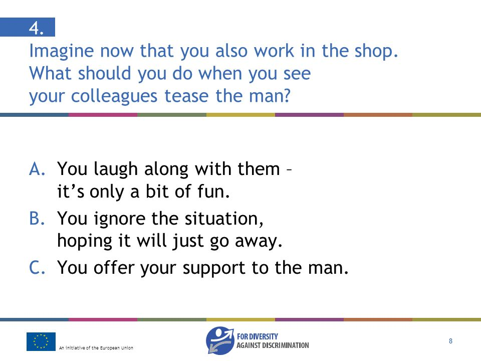 An initiative of the European Union 8 4. Imagine now that you also work in the shop.