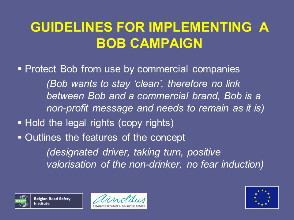 GUIDELINES FOR IMPLEMENTING A BOB CAMPAIGN Protect Bob from use by commercial companies (Bob wants to stay clean, therefore no link between Bob and a