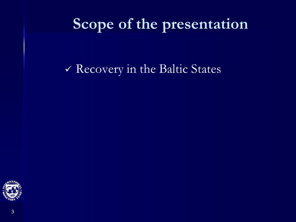 3 Scope of the presentation Recovery in the Baltic States