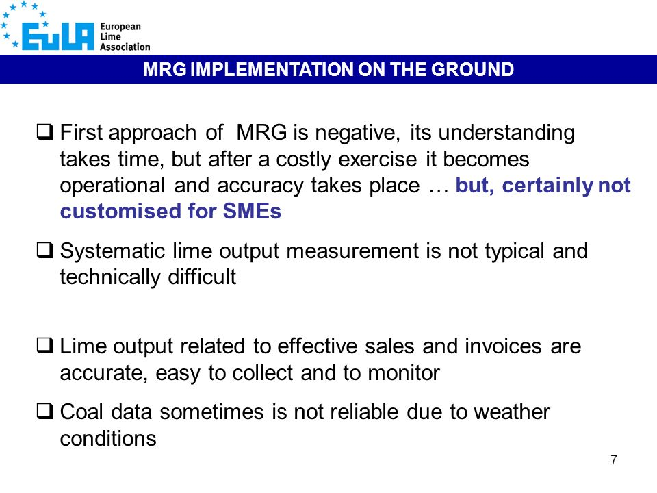7 MRG IMPLEMENTATION ON THE GROUND First approach of MRG is negative, its understanding takes time, but after a costly exercise it becomes operational and accuracy takes place … but, certainly not customised for SMEs Systematic lime output measurement is not typical and technically difficult Lime output related to effective sales and invoices are accurate, easy to collect and to monitor Coal data sometimes is not reliable due to weather conditions