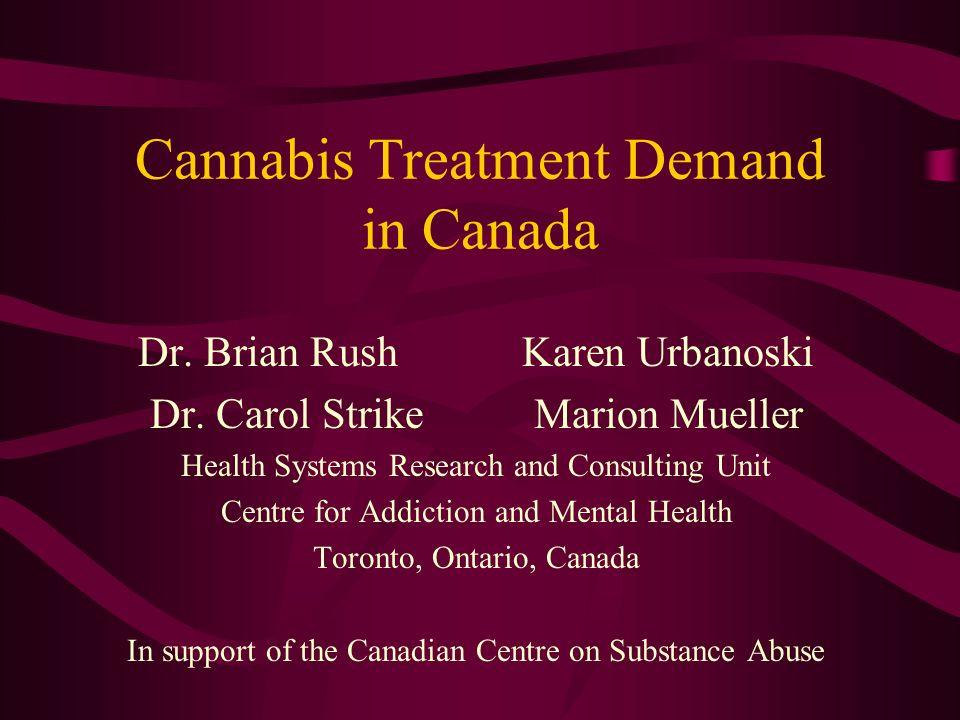 Cannabis Treatment Demand in Canada Dr. Brian RushKaren Urbanoski Dr.