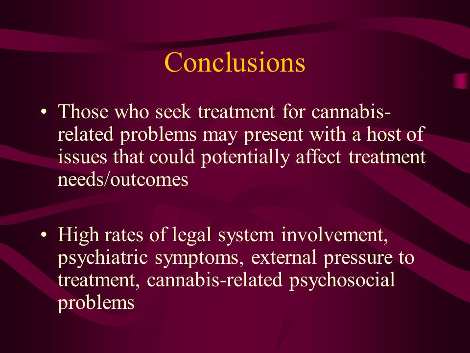 Conclusions Those who seek treatment for cannabis- related problems may present with a host of issues that could potentially affect treatment needs/ou