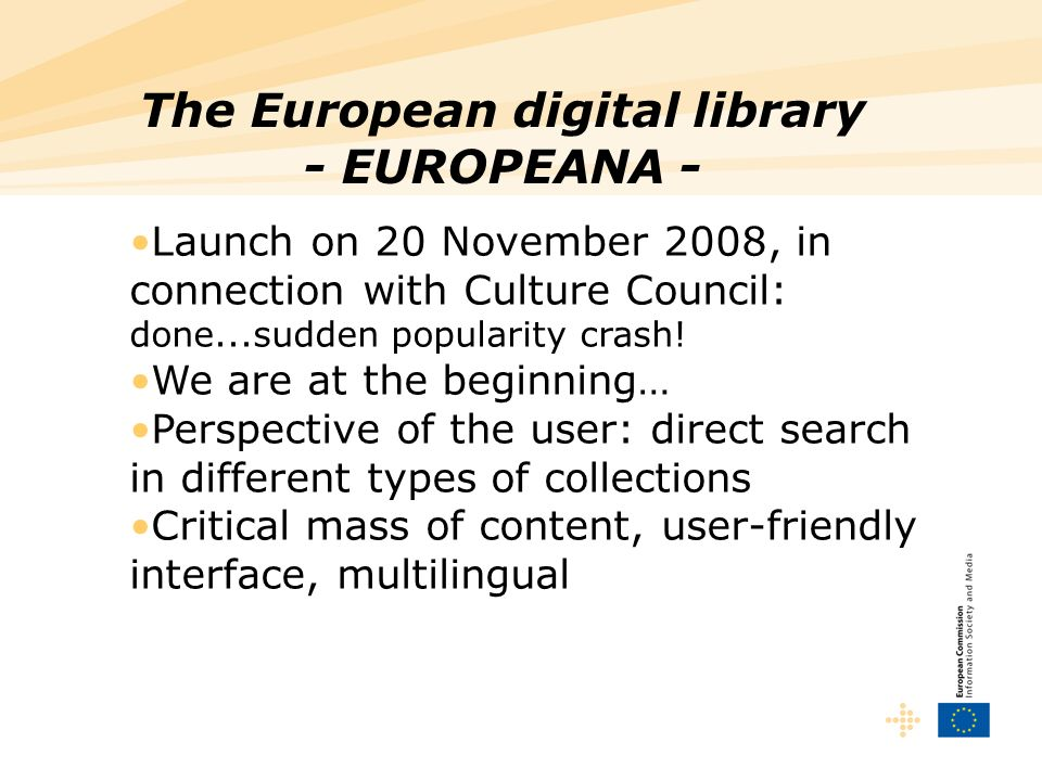 The European digital library - EUROPEANA - Launch on 20 November 2008, in connection with Culture Council: done...sudden popularity crash.