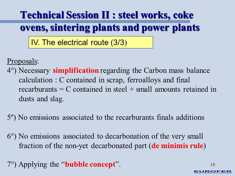 16 Technical Session II : steel works, coke ovens, sintering plants and power plants IV. The electrical route (3/3 ) Proposals: 4°) Necessary simplifi