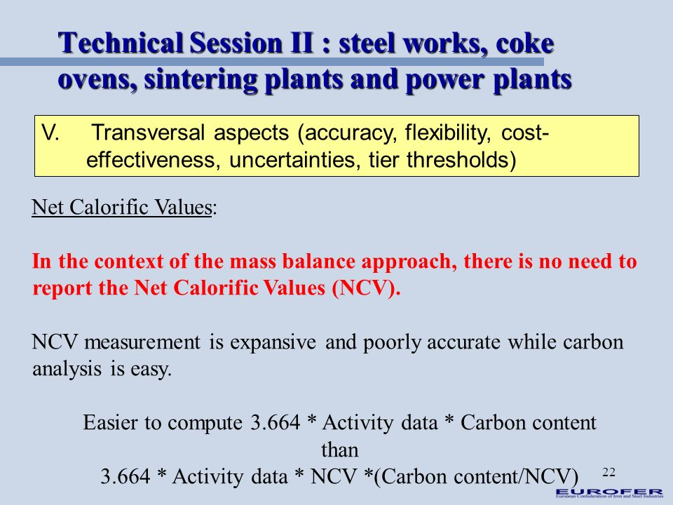 22 Technical Session II : steel works, coke ovens, sintering plants and power plants V. Transversal aspects (accuracy, flexibility, cost- effectivenes