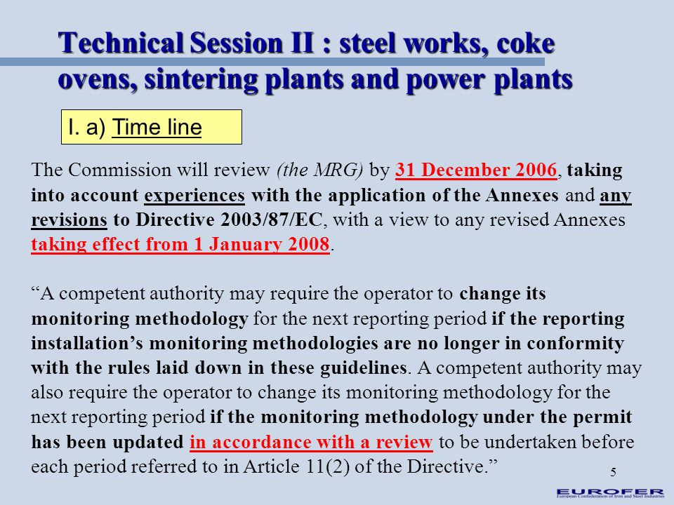 5 Technical Session II : steel works, coke ovens, sintering plants and power plants I. a) Time line The Commission will review (the MRG) by 31 Decembe