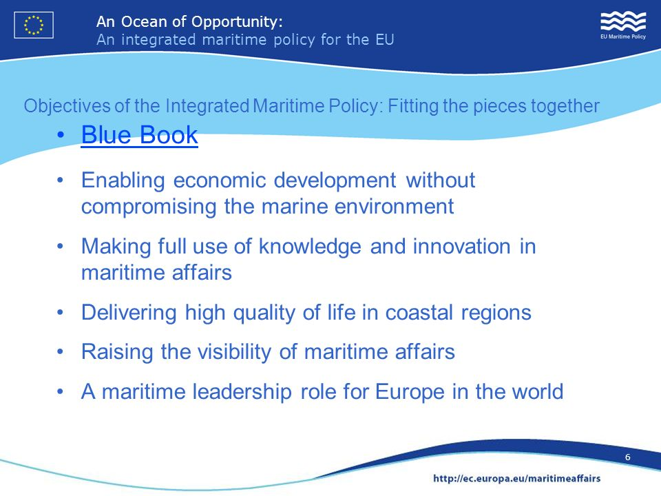 An Ocean of Opportunity: An integrated maritime policy for the EU 17 An Ocean of Opportunity: An integrated maritime policy for the EU 17 EU Strategy for the Baltic Sea Region = First steps of implementing Integrated Maritime Policy Flagship maritime projects Maritime Spatial Planning Sustainable fisheries Maritime surveillance Clean shipping Maritime clusters Other maritime actions